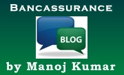 Blog on bancassurance by Manoj Kumar